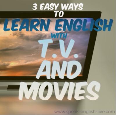 3 Easy Ways to Learn English with T.V. and Movies. From www.speak-english-live.com/blog. Online English Tutoring