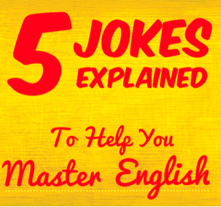From the archives: to read more go here -http://www.speak-english-live.com/blog/5-jokes-study-english