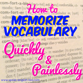 From the archives: go to http://www.speak-english-live.com/blog/memorize-quickly-painlessly to read more!