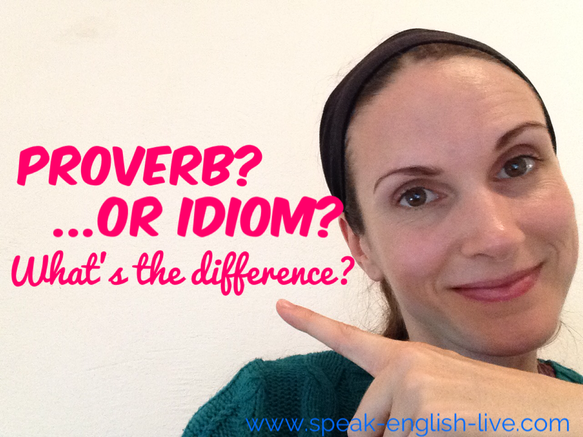 Proverb? Or idiom? What's the difference.? Read some fun proverbs and idioms and learn about what makes them different.