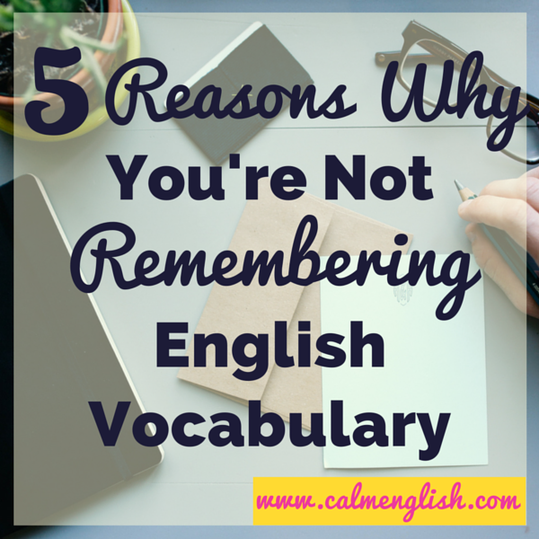 5 mistakes you're making when trying to remember English vocabulary - and how you can fix those mistakes. www.calmenglish.com