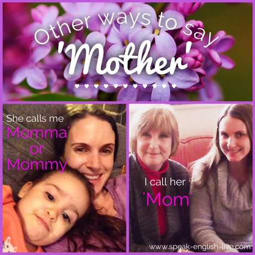 Other Ways to Say Mother. Click through to read about how to use these words and a little bit about Mother's Day in the U.S.!